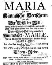 Maria als eine Himmlische Herrscherin über alle vier Reich der Welt ... in einer kurtzen Ehren-Rede vorgestellet von Amideo Maria Markel