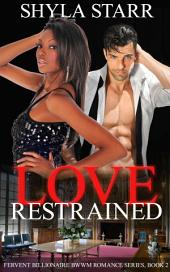 Love Restrained: Fervent Billionaire BWWM Romance Series, Book 2