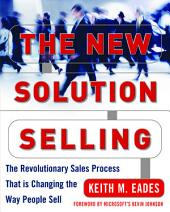 The New Solution Selling: The Revolutionary Sales Process That is Changing the Way People Sell, Edition 2
