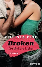 Broken - Gefährliche Liebe: Roman