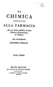 La chimica applicata alla farmacia ad uso della pubblica Scuola chimico-farmaceutica di Milano del professore Antonio Porati tomo primo (-quinto): Volume 1