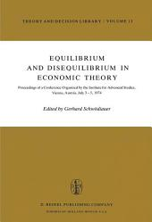 Equilibrium and Disequilibrium in Economic Theory: Proceedings of a Conference Organized by the Institute for Advanced Studies, Vienna, Austria July 3–5, 1974