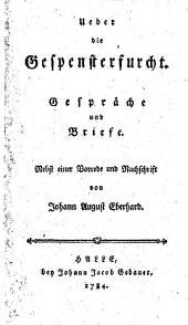 Ueber die Gespensterfurcht. Gespråche und Briefe. (Verfasser ... F. W. Kläden.) Nebst einer Vorrede und Nachschrift von Johann August Eberhard