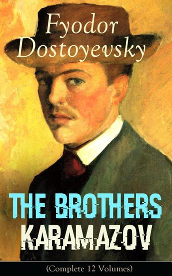 The Brothers Karamazov  Complete 12 Volumes   A Philosophical Novel by the Russian Novelist  Journalist and Philosopher  Author of Crime and Punishment  The Idiot  Demons  The House of the Dead  Notes from Underground and The Gambler PDF