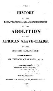 The History of the Rise, Progress and Accomplishment of the Abolition of the African Slave-trade, by the British Parliament: Volume 2