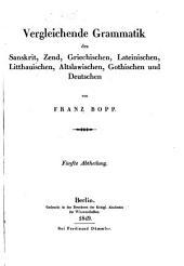 Vergleichende Grammatik des Sanskrit, Zend, Griechischen, Lateinischen, Litthauischen, Altslawischen, Gothischen und Deutschen: Bände 5-6