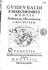 Guidi Ubaldi e marchionibus Montis Problematum astronomicorum libri septem