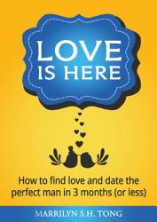 Love Is Here How To Find Love And Date The Perfect Man In 3 Months Or Less  Book PDF