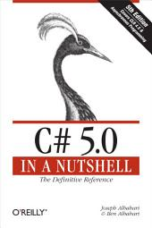 C# 5.0 in a Nutshell: The Definitive Reference, Edition 5