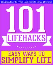 101 Lifehacks - Easy Ways to Simplify Life: Tips to Enhance Efficiency, Make Friends, Stay Organized, Simplify Life and Improve Quality of Life!: Fun Facts and Trivia Tidbits Quiz Game Books