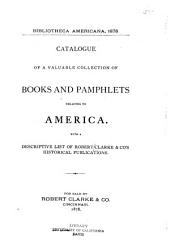 Bibliotheca americana, 1878: Catalogue of a valuable collection of books and pamphlets relating to America. With a descriptive list of Robert Clarke & co's historical publications