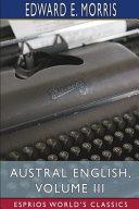 Austral English, Volume III (Esprios Classics)