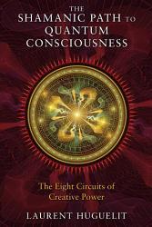 The Shamanic Path to Quantum Consciousness PDF