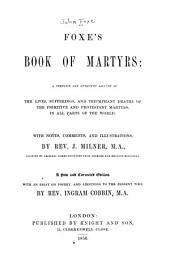 Foxe's Book of Martyrs: A Complete and Authentic Account of the Lives, Sufferings, and Triumphant Deaths of the Primitive and Protestant Martyrs in All Parts of the World, with Notes, Comments and Illustrations