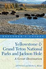 Explorer's Guide Yellowstone & Grand Teton National Parks and Jackson Hole: A Great Destination (Second Edition)