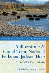 Explorer's Guide Yellowstone & Grand Teton National Parks and Jackson Hole: A Great Destination (Second Edition): Edition 2