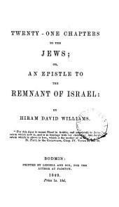 Twenty one chapters to the Jews; or, An epistle to the remnant of Israel