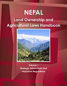 Nepal Land Ownership and Agricultural Laws Handbook Volume 1 Strategic Information and Important Regulations PDF
