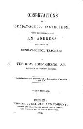 Observations on Sunday-School Instruction: being the substance of an address delivered to Sunday-School teachers ... Second thousand