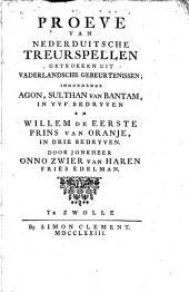 Proeve van Nederduitsche treurspellen getrokken uit vaderlandsche gebeurtenlesen: inhoudende Agon Sulthan van Bantam, in ryf bedryven en Willem de eerste, Prins van Oranje, in drei bedryven