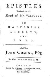 Epistles Translated from the French of Mr. Voltaire: On Happiness, Liberty, and Envy