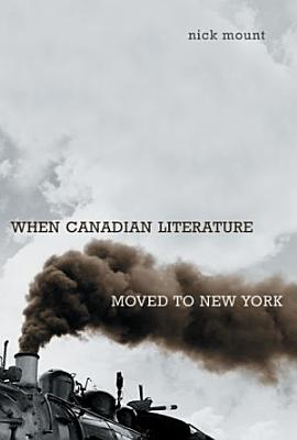 When Canadian Literature Moved to New York PDF