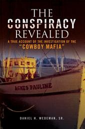 The Conspiracy Revealed: A True Account of the Investigation of the ''Cowboy Mafia''