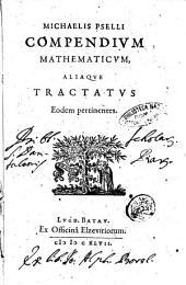 Michaelis Pselli Compendium mathematicum, aliaque tractatus eodem pertinentes