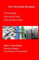 Technology, Innovation and Entrepreneurship Part I: My World, My Nation