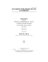 Old scams, new victims : breaking the cycle of victimization : hearing before the Special Committee on Aging, United States Senate, One Hundred Ninth Congress, first session, Washington, DC, July 27, 2005.