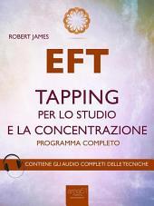 EFT. Tapping per lo studio e la concentrazione: Programma completo
