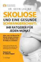 Skoliose und eine gesunde Schwangerschaft: Ihr Ratgeber fur jeden Monat: Alles, was sie Monat fur Monat wissen mussen, um Ihren Rucken und Ihr Baby zu schutzen