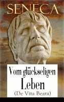 Seneca  Vom gl  ckseligen Leben  De Vita Beata  PDF