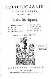 Iulii Caesaris Scaligeri ... Poetices libri septem: I. Historicus, II. Hyle, III. Idea, IIII. Parasceve, V. Criticus, VI. Hypercriticus, VII. Epinomis