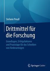 Drittmittel für die Forschung: Grundlagen, Erfolgsfaktoren und Praxistipps für das Schreiben von Förderanträgen