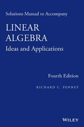 Solutions Manual to Accompany Linear Algebra: Ideas and Applications, Edition 4
