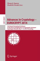 Advances in Cryptology - EUROCRYPT 2014: 33rd Annual International Conference on the Theory and Applications of Cryptographic Techniques, Copenhagen, Denmark, May 11-15, 2014, Proceedings