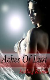 Aches Of Lust : Erotic Sex Story: (Adults Only Erotica)