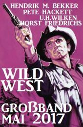 Wildwest Großband Mai 2017: Western Sammelband