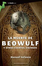 La muerte de Beowulf: y otros cuentos vikingos