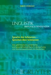 Sprache des Schmerzes - Sprechen über Schmerzen: Eine grammatisch-semantische und gesprächsanalytische Untersuchung von Schmerzausdrücken im Deutschen