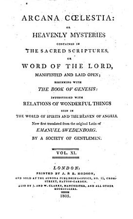 Arcana C  lestia  or  Heavenly Mysteries contained in the Sacred Scriptures  or Word of the Lord  manifested and laid open     Now first translated     by a Society of Gentlemen  or rather by John Clowes  With the text of Genesis and Exodus   PDF