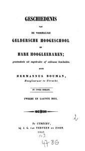 Geschiedenis van de voormalige Geldersche Hoogeschool en hare Hoogleerarenp In twee Deelen: II
