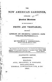 The New American Gardener: Containing Practical Directions on the Culture of Fruits and Vegetables ; Including Landscape and Ornamental Gardening, Grapevines, Silk, Strawberries, &c. &c