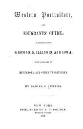 Western Portraiture, and Emigrants' Guide: A Description of Wisconsin, Illinois, and Iowa ; with Remarks on Minnesota, and Other Territories