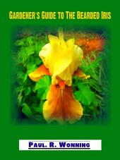 Gardener's Guide to The Bearded Iris: A Guide to Growing Bearded Iris Flowers