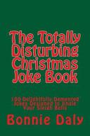 The Totally Disturbing Christmas Joke Book