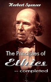 The Principles of Ethics - Completed: Great Essays