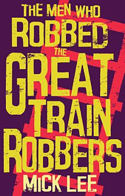 The Men Who Robbed The Great Train Robbers PDF