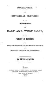 Topographical and Historical Sketches of the Boroughs of East and West Looe, in the County of Cornwall: With an Account of the Natural and Artificial Curiosities and Picturesque Scenery of the Neighbourhood
